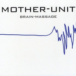 MOTHER-UNIT. Brain-Massage