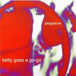 BETTY GOES A GO-GO. Jet Age Love CD