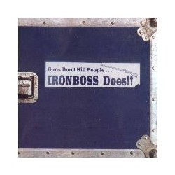 IRONBOSS. Guns Don't Kill People... CD
