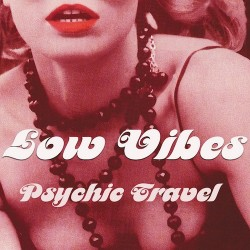 LOW VIBES Psychic Travel CD