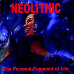 NEOLITHIC The Personal Fragment Of Life