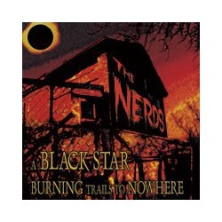 NERDS, THE. A Black Star Burning Trails to Nowhere CD