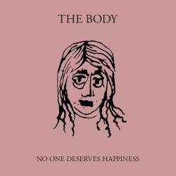 THE BODY. No One Deserves Happiness LP