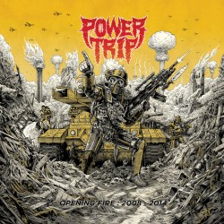POWER TRIP. Opening Fire 2008-2014 LP