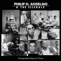 PHILIP H. ANSELMO & THE ILLEGALS - Choosing Mental Illness As A VirtueCD Digipack